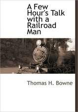 A Few Hour's Talk with a Railroad Man