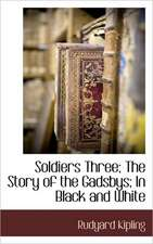 Soldiers Three; The Story of the Gadsbys; In Black and White