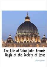 The Life of Saint John Francis Regis of the Society of Jesus