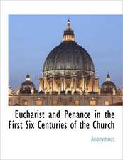 Eucharist and Penance in the First Six Centuries of the Church