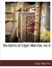 The Works of Edgar Allan Poe, Vol. 9