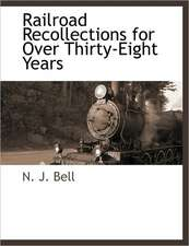 Railroad Recollections for Over Thirty-Eight Years