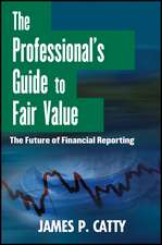 The Professional′s Guide to Fair Value: The Future of Financial Reporting