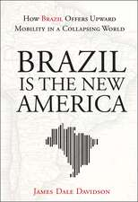 Brazil Is the New America: How Brazil Offers Upward Mobility in a Collapsing World