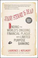 Jimmy Stewart Is Dead: Ending the World′s Ongoing Financial Plague with Limited Purpose Banking