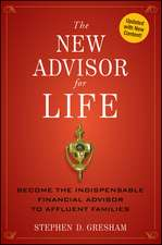 The New Advisor for Life: Become the Indispensable Financial Advisor to Affluent Families