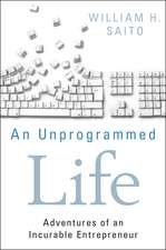 An Unprogrammed Life: Adventures of an Incurable Entrepreneur
