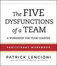 The Five Dysfunctions of a Team, Participant Workbook for Team Leaders