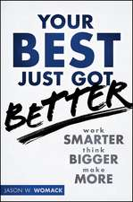 Your Best Just Got Better: Work Smarter, Think Bigger, Make More
