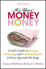 It′s Your Money, Honey: A Girl′s Guide to Saving, Investing, and Building Wealth at Every Age and Life Stage