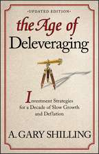 The Age of Deleveraging: Investment Strategies for a Decade of Slow Growth and Deflation Updated Edition