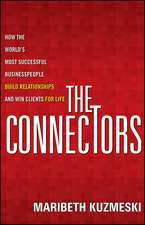The Connectors: How the World′s Most Successful Businesspeople Build Relationships and Win Clients for Life