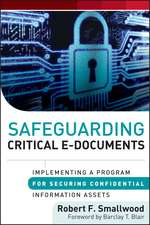 Safeguarding Critical E–Documents: Implementing a Program for Securing Confidential Information Assets