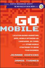 Go Mobile: Location–Based Marketing, Apps, Mobile Optimized Ad Campaigns, 2D Codes and Other Mobile Strategies to Grow Your Business