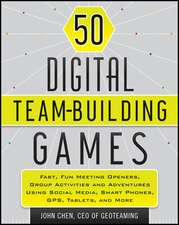 50 Digital Team–Building Games: Fast, Fun Meeting Openers, Group Activities and Adventures using Social Media, Smart Phones, GPS, Tablets, and More