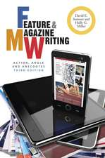 Feature & Magazine Writing:  Action, Angle and Anecdotes