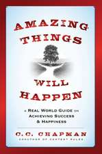 Amazing Things Will Happen: A Real–World Guide on Achieving Success and Happiness