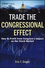 Trade the Congressional Effect: How To Profit from Congress′s Impact on the Stock Market