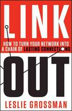 Link Out: How to Turn Your Network into a Chain of Lasting Connections
