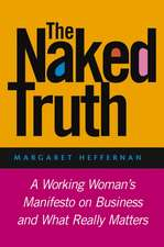 The Naked Truth: A Working Woman′s Manifesto on Business and What Really Matters