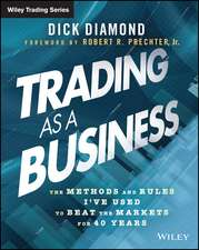 Trading as a Business: The Methods and Rules I′ve Used To Beat the Markets for 40 Years