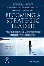 Becoming a Strategic Leader: Your Role in Your Organization′s Enduring Success