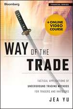 Way of the Trade: Tactical Applications of Underground Trading Methods for Traders and Investors + Online Video Course