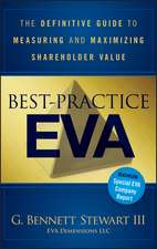 Best–Practice EVA: The Definitive Guide to Measuring and Maximizing Shareholder Value