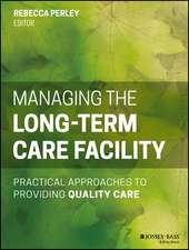 Managing the Long–Term Care Facility: Practical Approaches to Providing Quality Care