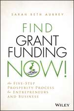 Find Grant Funding Now!: The Five–Step Prosperity Process for Entrepreneurs and Business