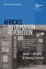 Africa′s Information Revolution: Technical Regimes and Production Networks in South Africa and Tanzania