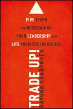 Trade–Up!: 5 Steps for Redesigning Your Leadership and Life from the Inside Out
