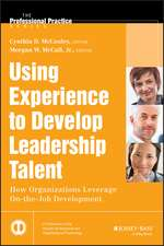 Using Experience to Develop Leadership Talent: How Organizations Leverage On–the–Job Development
