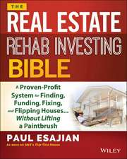 The Real Estate Rehab Investing Bible: A Proven–Profit System for Finding, Funding, Fixing, and Flipping Houses...Without Lifting a Paintbrush