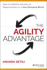 The Agility Advantage: How to Identify and Act on Opportunities in a Fast–Changing World