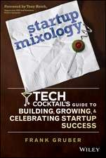 Startup Mixology: Tech Cocktail′s Guide to Building, Growing, and Celebrating Startup Success