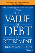 The Value of Debt in Retirement: Why Everything You Have Been Told Is Wrong