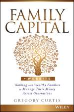 Family Capital: Working with Wealthy Families to Manage Their Money Across Generations