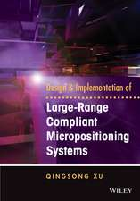 Design and Implementation of Large–Range Compliant Micropositioning Systems
