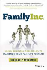 Family Inc.: Using Business Principles to Maximize Your Family′s Wealth