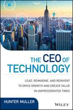 The CEO of Technology: Lead, Reimagine, and Reinvent to Drive Growth and Create Value in Unprecedented Times