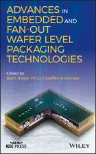 Advances in Embedded and Fan–Out Wafer Level Packaging Technologies