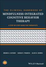 The Clinical Handbook of Mindfulness–integrated Cognitive Behavior Therapy: A Step–by–Step Guide for Therapists