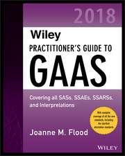 Wiley Practitioner′s Guide to GAAS 2018: Covering all SASs, SSAEs, SSARSs, PCAOB Auditing Standards, and Interpretations