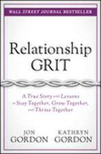 Relationship Grit: A True Story with Lessons to Stay Together, Grow Together, and Thrive Together