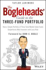 The Bogleheads′ Guide to the Three–Fund Portfolio: How a Simple Portfolio of Three Total Market Index Funds Outperforms Most Investors with Less Risk