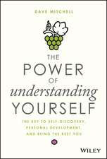 The Power of Understanding Yourself: The Key to Self–Discovery, Personal Development, and Being the Best You