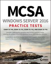 MCSA Windows Server 2016 Practice Tests: Exam 70–740, Exam 70–741, Exam 70–742, and Exam 70–743