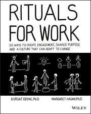 Rituals for Work: 50 Ways to Create Engagement, Shared Purpose, and a Culture of Bottom–Up Innovation