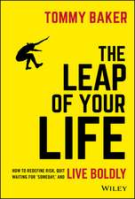 The Leap of Your Life: How to Redefine Risk, Quit Waiting For ′Someday,′ and Live Boldly
